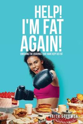 Help! I'm Fat Again!: Crushing the Cravings That Have Kept Us Fat Cover Image