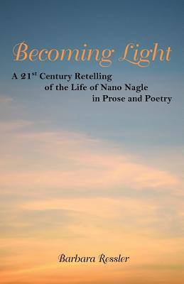 Becoming Light: A 21St Century Retelling of the Life of Nano Nagle in Prose and Poetry Cover Image