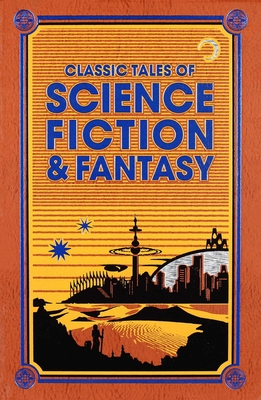 Classic Tales of Science Fiction & Fantasy (Leather-bound Classics) Cover Image