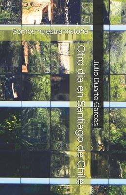 Otro día en Santiago de Chile: Somos nuestra historia Cover Image