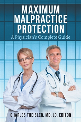 Maximum Malpractice Protection: A Physician's Complete Guide Cover Image