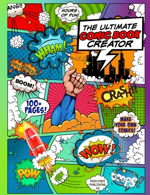 The Ultimate Comic Book Creator: A Blank Comic Book to Draw Your Own Comic! Cover Image