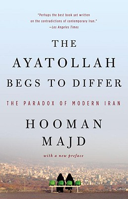 The Ayatollah Begs to Differ: The Paradox of Modern Iran Cover Image