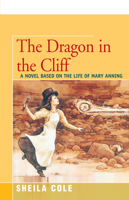 The Dragon in the Cliff: A Novel Based on the Life of Mary Anning Cover Image