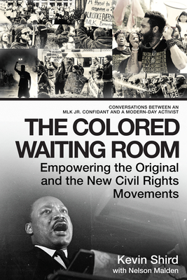 The Colored Waiting Room: Empowering the Original and the New Civil Rights Movements; Conversations Between an MLK Jr. Confidant and a Modern-Da Cover Image
