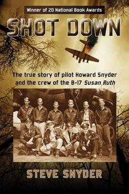 Shot Down: The true story of pilot Howard Snyder and the crew of the B-17 Susan Ruth Cover Image