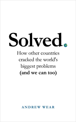 Solved: How other countries cracked the world's biggest problems (and we can too) Cover Image