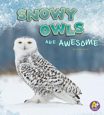 Snowy Owls Are Awesome (Polar Animals) Cover Image
