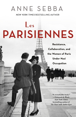 Les Parisiennes: Resistance, Collaboration, and the Women of Paris Under Nazi Occupation Cover Image