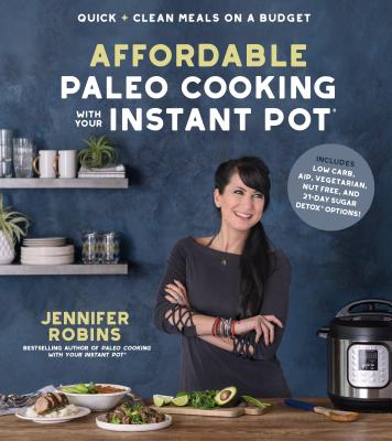 Affordable Paleo Cooking with Your Instant Pot: Quick + Clean Meals on a Budget Cover Image