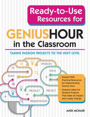 Ready-To-Use Resources for Genius Hour in the Classroom: Taking Passion Projects to the Next Level Cover Image