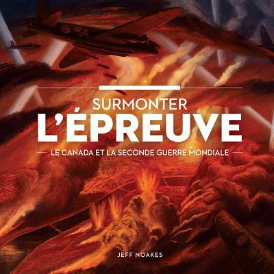 Surmonter L Preuve?: Le Canada Et La Seconde Guerre Mondiale (La Collection Catalogue-Souvenir) Cover Image