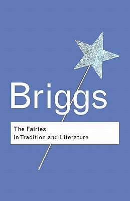 The Fairies in Tradition and Literature (Routledge Classics) Cover Image