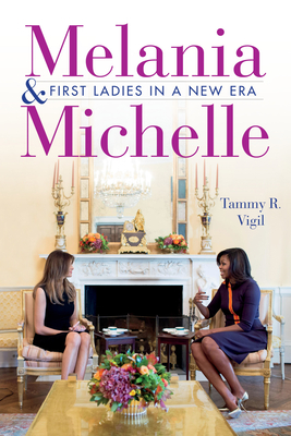 Melania and Michelle: First Ladies in a New Era Cover Image