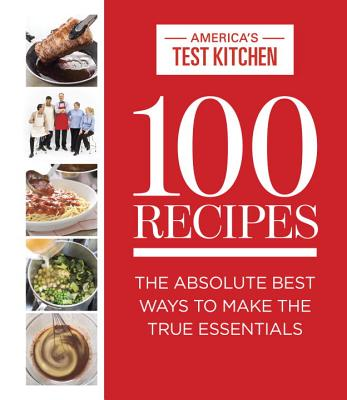 100 recipes the absolute best ways to make the true essentials 100 recipes the absolute best ways to make the true essentials hardcover forumfinder Gallery