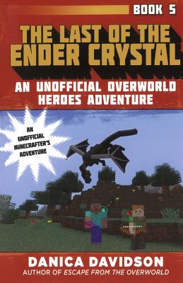 Cover for Last of the Ender Crystal (Unofficial Overworld Heroes Adventure #5)