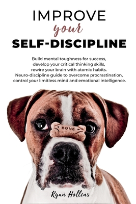 Improve your Self-Discipline: Build mental toughness for success, develop your critical thinking skills, rewire your brain with atomic habits. Neuro Cover Image
