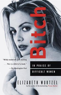 Bitch: In Praise of Difficult Women Cover Image