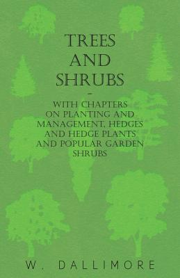 Trees and Shrubs - With Chapters on Planting and Management, Hedges and Hedge Plants and Popular Garden Shrubs Cover Image