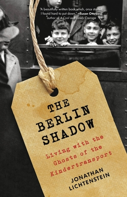 The Berlin Shadow: Living with the Ghosts of the Kindertransport Cover Image