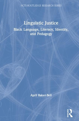 Linguistic Justice: Black Language, Literacy, Identity, and Pedagogy (Ncte-Routledge Research) Cover Image