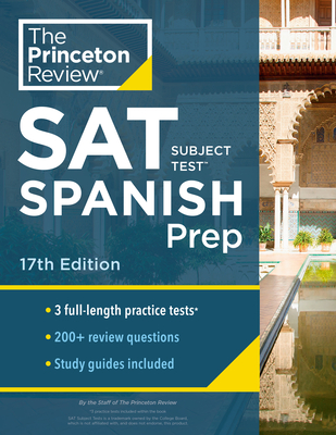 Princeton Review SAT Subject Test Spanish Prep, 17th Edition: Practice Tests + Content Review + Strategies & Techniques (College Test Preparation) Cover Image