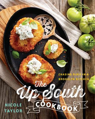 The Up South Cookbook: Chasing Dixie in a Brooklyn Kitchen Cover Image