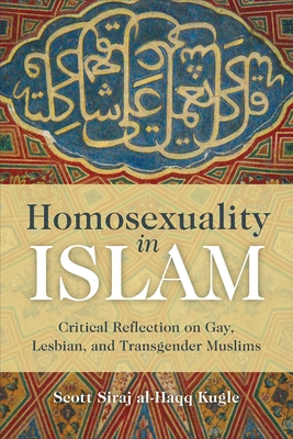 Homosexuality in Islam: Critical Reflection on Gay, Lesbian, and Transgender Muslims Cover Image