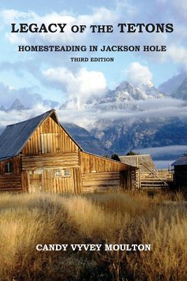 Legacy of the Tetons: Homesteading in Jackson Hole Cover Image