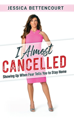 I Almost Cancelled: Showing Up When Fear Tells You to Stay Home Cover Image