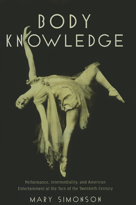 Body Knowledge: Performance, Intermediality, and American Entertainment at the Turn of the Twentieth Century Cover Image