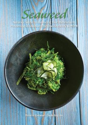 Seaweed: Nature's Secret to Balancing Your Metabolism, Preventing Disease, and Revitalizing Body & Mind Cover Image
