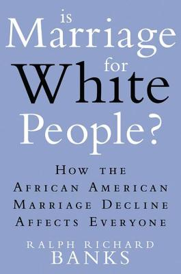 Is Marriage for White People?: How the African American Marriage Decline Affects Everyone Cover Image