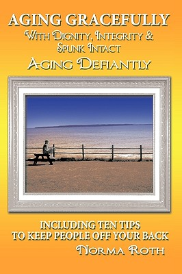 Aging Gracefully with Dignity, Integrity & Spunk Intact Cover