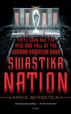 Swastika Nation: Fritz Kuhn and the Rise and Fall of the German-American Bund Cover Image