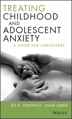 Treating Childhood and Adolescent Anxiety: A Guide for Caregivers Cover Image