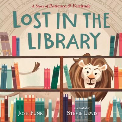 Lost in the Library: A Story of Patience & Fortitude (A New York Public Library Book) Cover Image