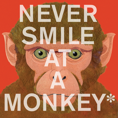 Never Smile at a Monkey: And 17 Other Important Things to Remember Cover Image