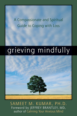 Grieving Mindfully: A Compassionate and Spiritual Guide to Coping with Loss Cover Image