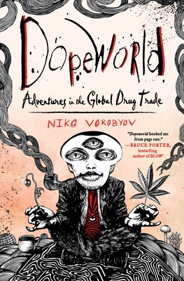 Dopeworld: Adventures in the Global Drug Trade Cover Image
