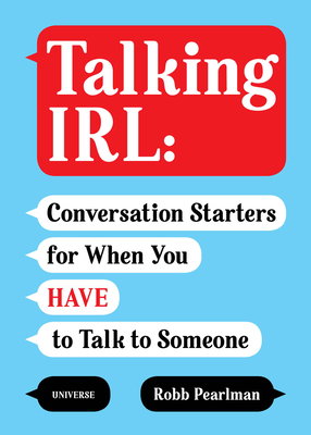 Talking IRL: Conversation Starters for When You Have to Talk to Someone Cover Image