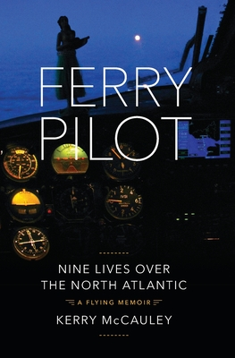 Ferry Pilot: Nine Lives Over the North Atlantic Cover Image