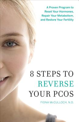 8 Steps to Reverse Your PCOS: A Proven Program to Reset Your Hormones, Repair Your Metabolism, and Restore Your Fertility Cover Image