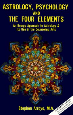 Astrology, Psychology, and the Four Elements: An Energy Approach to Astrology and Its Use in the Counceling Arts (Energy Approach to Astrology and Its Use in the Counseling A) Cover Image