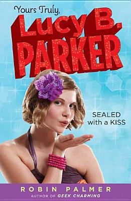 Yours Truly, Lucy B. Parker: Sealed with a Kiss: Book 2 Cover Image