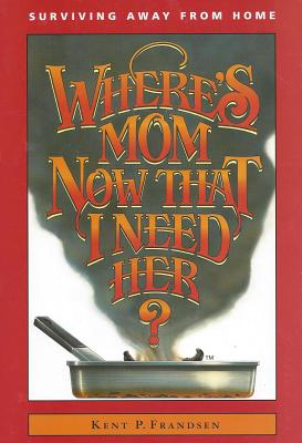 Where's Mom Now That I Need Her?: Surviving Away from Home Cover Image