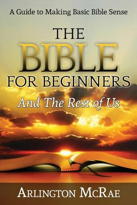 The Bible For Beginners And The Rest of Us (Bible Threads: Keys to Understanding the Bible #1) Cover Image