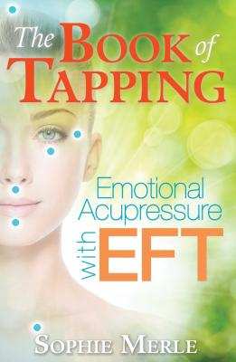 The Book of Tapping: Emotional Acupressure with EFT Cover Image