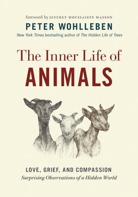 The Inner Life of Animals: Love, Grief, and Compassion--Surprising Observations of a Hidden World Cover Image