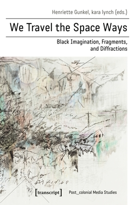 We Travel the Space Ways: Black Imagination, Fragments, and Diffractions Cover Image